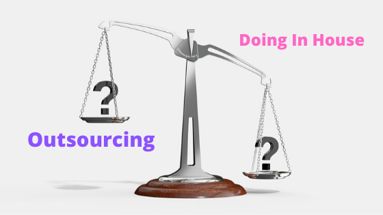 Weighing between outsourcing and doing in house